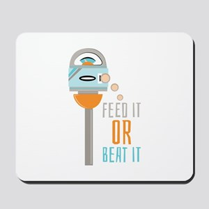 Feed It Or Beat It Mousepad