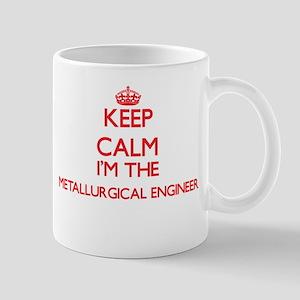 Keep calm I'm the Metallurgical Engineer Mugs