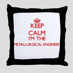 Keep calm I'm the Metallurgical Engin Throw Pillow