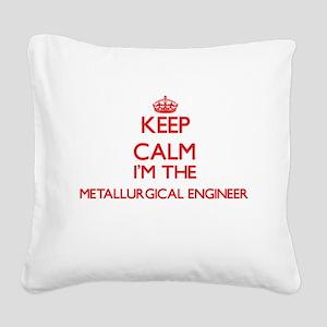 Keep calm I'm the Metallurgic Square Canvas Pillow