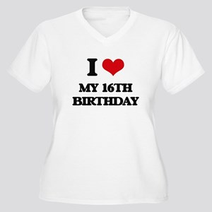 my 16th birthday Plus Size T-Shirt