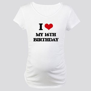 my 16th birthday Maternity T-Shirt