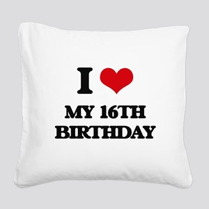 my 16th birthday Square Canvas Pillow