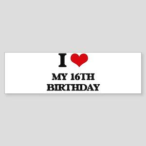 my 16th birthday Bumper Sticker