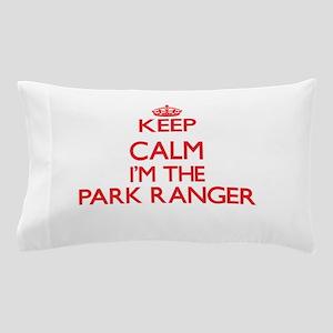 Keep calm I'm the Park Ranger Pillow Case