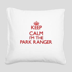 Keep calm I'm the Park Ranger Square Canvas Pillow
