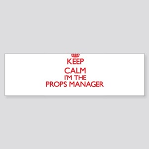 Keep calm I'm the Props Manager Bumper Sticker