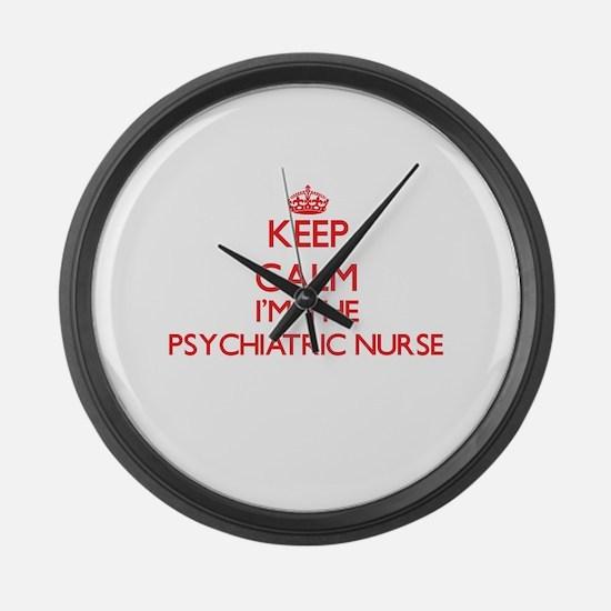 Keep calm I'm the Psychiatric Nur Large Wall Clock