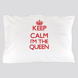 Keep calm I'm the Queen Pillow Case
