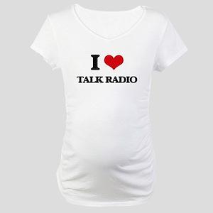 talk radio Maternity T-Shirt