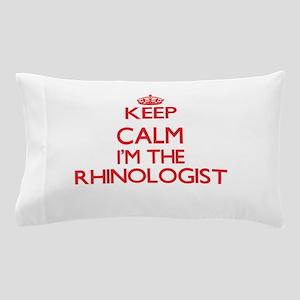 Keep calm I'm the Rhinologist Pillow Case