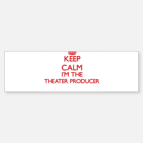 Keep calm I'm the Theater Producer Bumper Bumper Bumper Sticker
