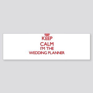 Keep calm I'm the Wedding Planner Bumper Sticker