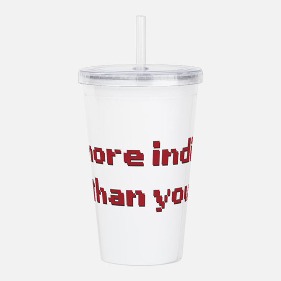 More Indie Than You 8b Acrylic Double-wall Tumbler