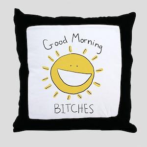 Good Morning Bitches Throw Pillow