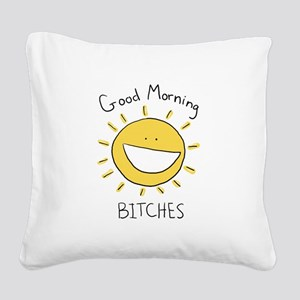 Good Morning Bitches Square Canvas Pillow