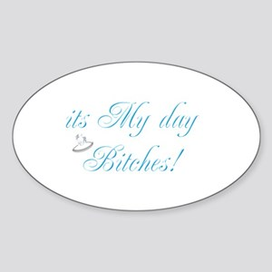 It's My Day Bitches - Brides Sticker (Oval)
