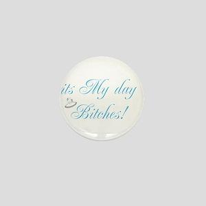 It's My Day Bitches - Brides Mini Button
