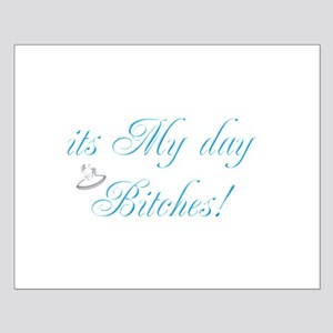 It's My Day Bitches - Brides Small Poster