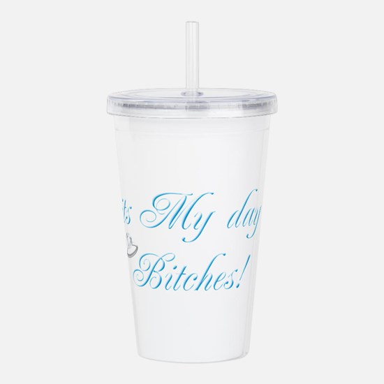 It's My Day Bitches - Acrylic Double-wall Tumbler