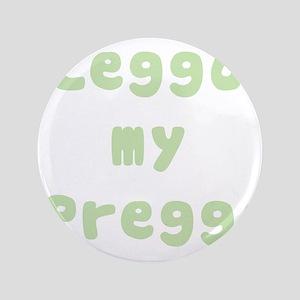 """Leggo My Preggo - Pregnant 3.5"""" Button"""