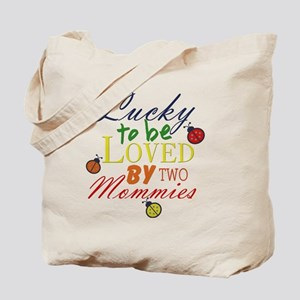 LUCKY TO BE LOVED BY TWO MOMMIES Tote Bag