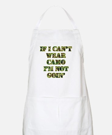 If I Can't Wear Camo I'm Not Goin Apron