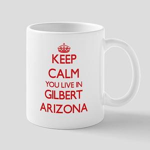 Keep calm you live in Gilbert Arizona Mugs