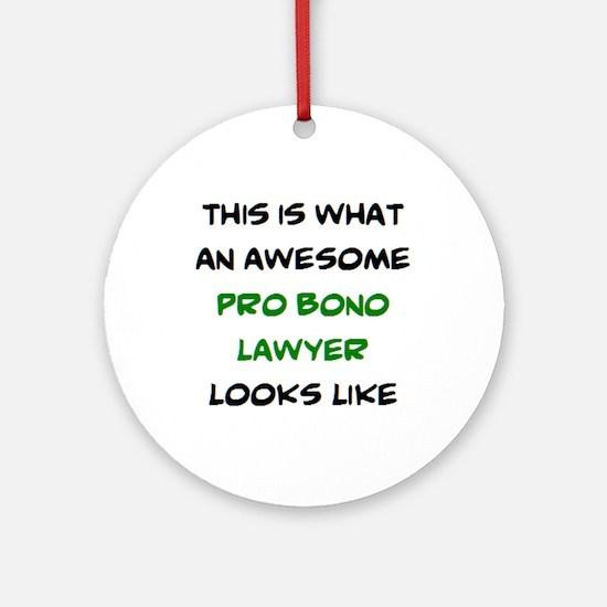 awesome pro bono lawyer Round Ornament
