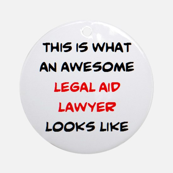 awesome legal aid lawyer Round Ornament