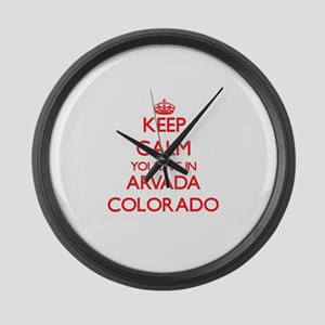 Keep calm you live in Arvada Colo Large Wall Clock