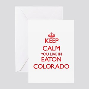 Keep calm you live in Eaton Colorad Greeting Cards