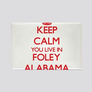 Keep calm you live in Foley Alabama Magnets