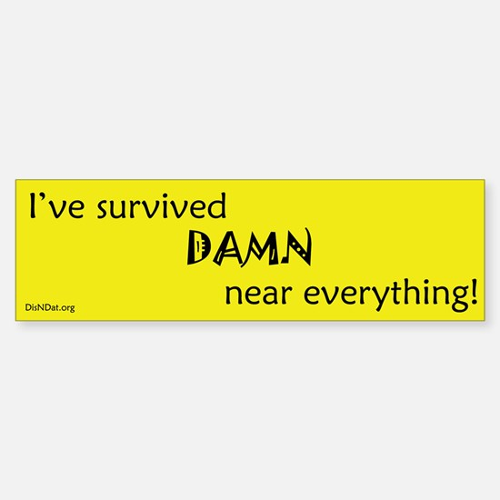 I've Survived Bumper Bumper Bumper Sticker