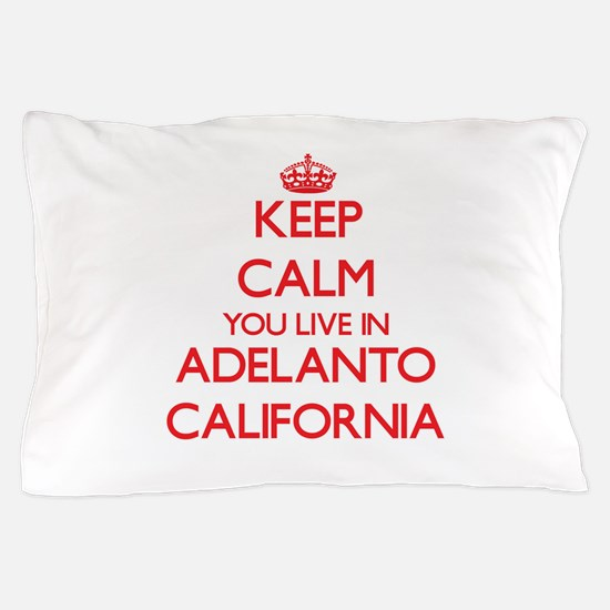 Keep calm you live in Adelanto Califor Pillow Case