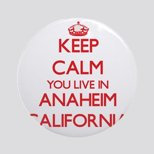 Keep calm you live in Anaheim Cal Ornament (Round)