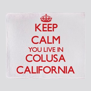 Keep calm you live in Colusa Califor Throw Blanket