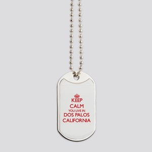 Keep calm you live in Dos Palos Californi Dog Tags