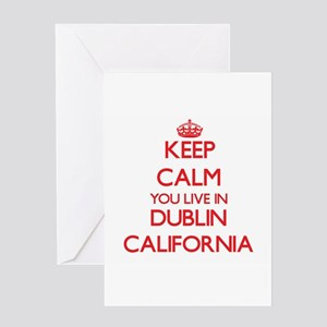 Keep calm you live in Dublin Califo Greeting Cards