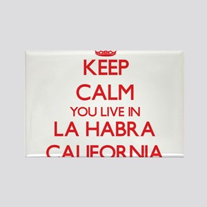 Keep calm you live in La Habra California Magnets