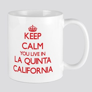 Keep calm you live in La Quinta California Mugs
