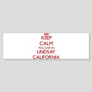 Keep calm you live in Lindsay Calif Bumper Sticker