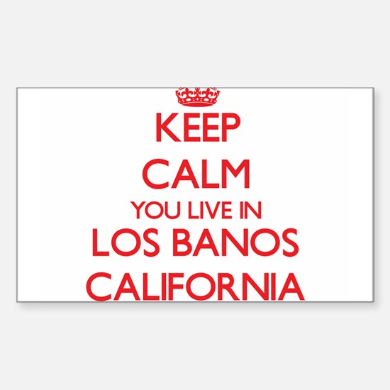 Keep calm you live in Los Banos California Decal