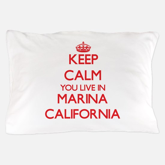 Keep calm you live in Marina Californi Pillow Case