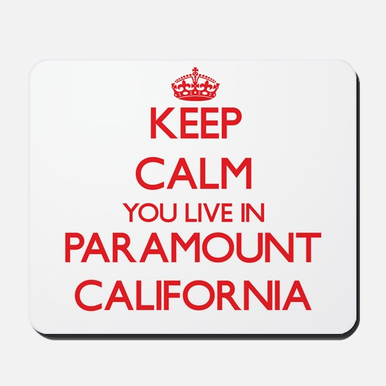 Keep calm you live in Paramount Californ Mousepad