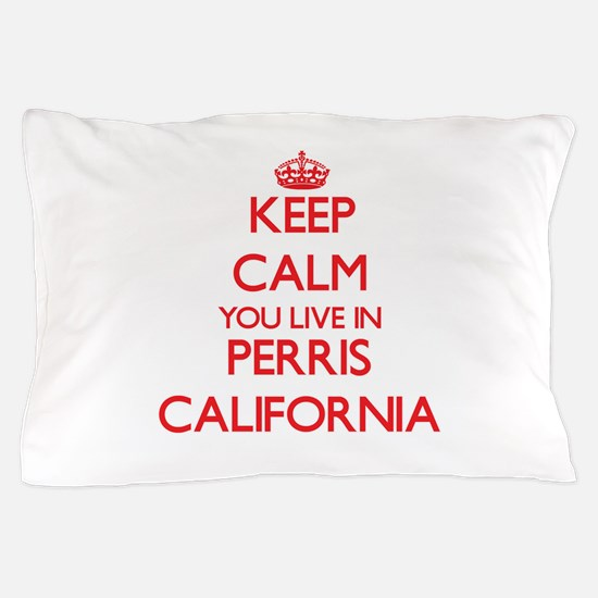 Keep calm you live in Perris Californi Pillow Case