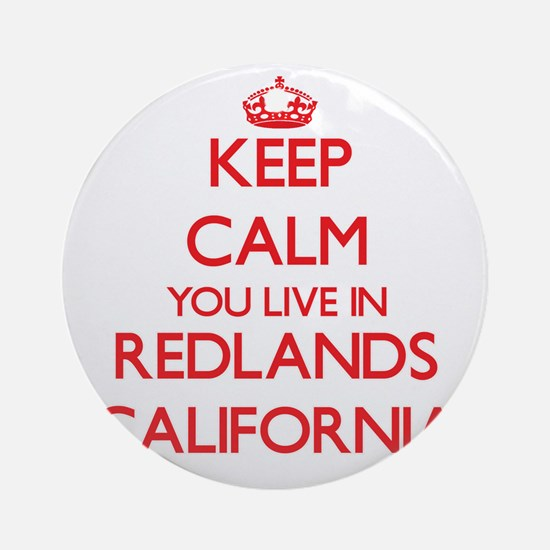 Keep calm you live in Redlands Ca Ornament (Round)