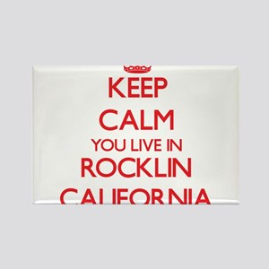 Keep calm you live in Rocklin California Magnets