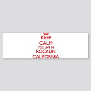 Keep calm you live in Rocklin Calif Bumper Sticker