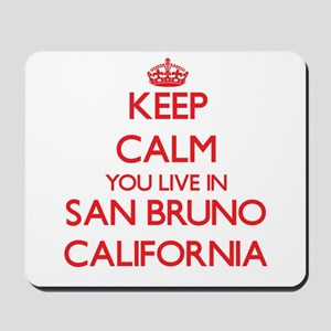 Keep calm you live in San Bruno Californ Mousepad